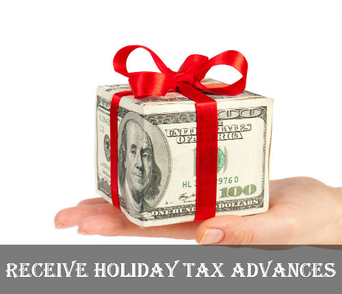 receive holiday tax advances for financial help