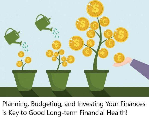 planning, budgeting, and investing is key to good long-term financial help