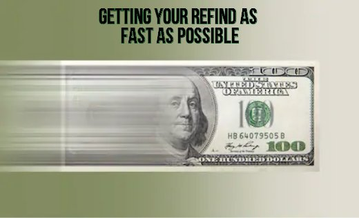 getting your refund as fast as possible