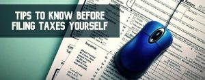 Tips to Know Before Filing Taxes Yourself